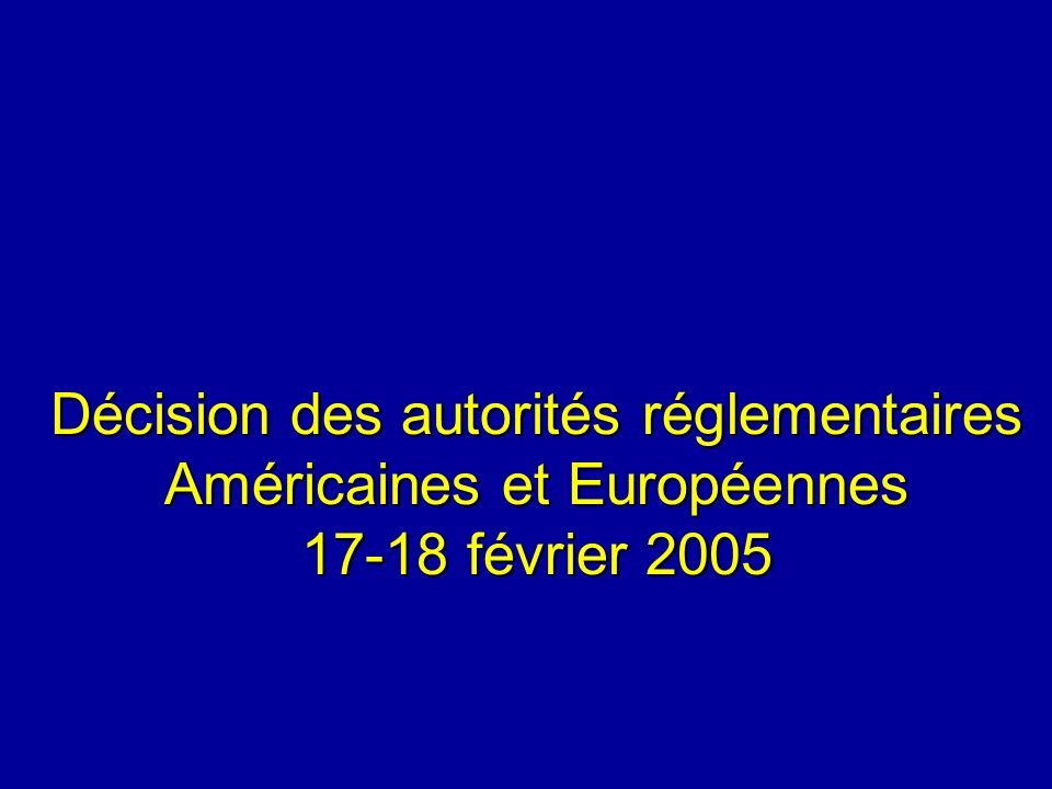 Décision des autorités réglementaires Américaines et Européennes 17-18 février 2005