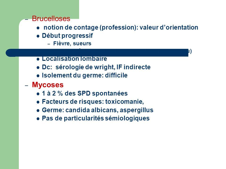 Brucelloses notion de contage (profession): valeur d'orientation. Début progressif. Fièvre, sueurs.