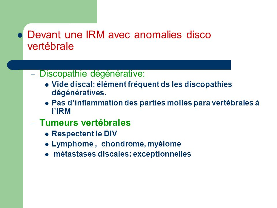 Devant une IRM avec anomalies disco vertébrale
