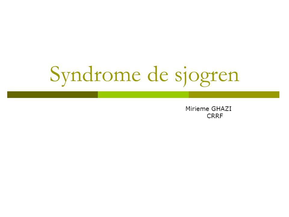 Syndrome de sjogren Mirieme GHAZI CRRF