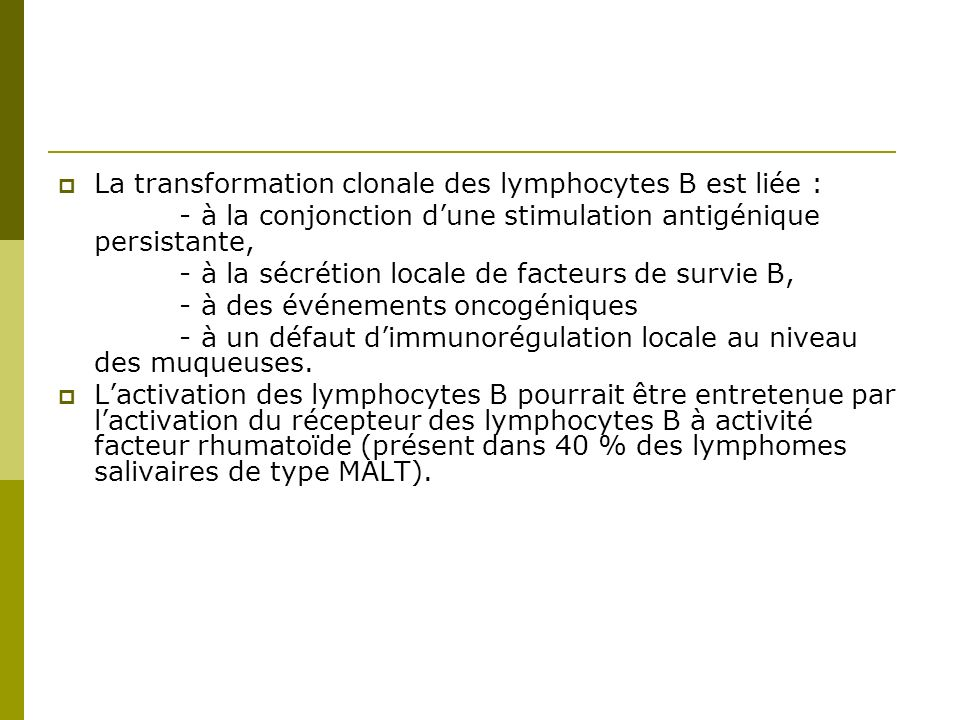 La transformation clonale des lymphocytes B est liée :