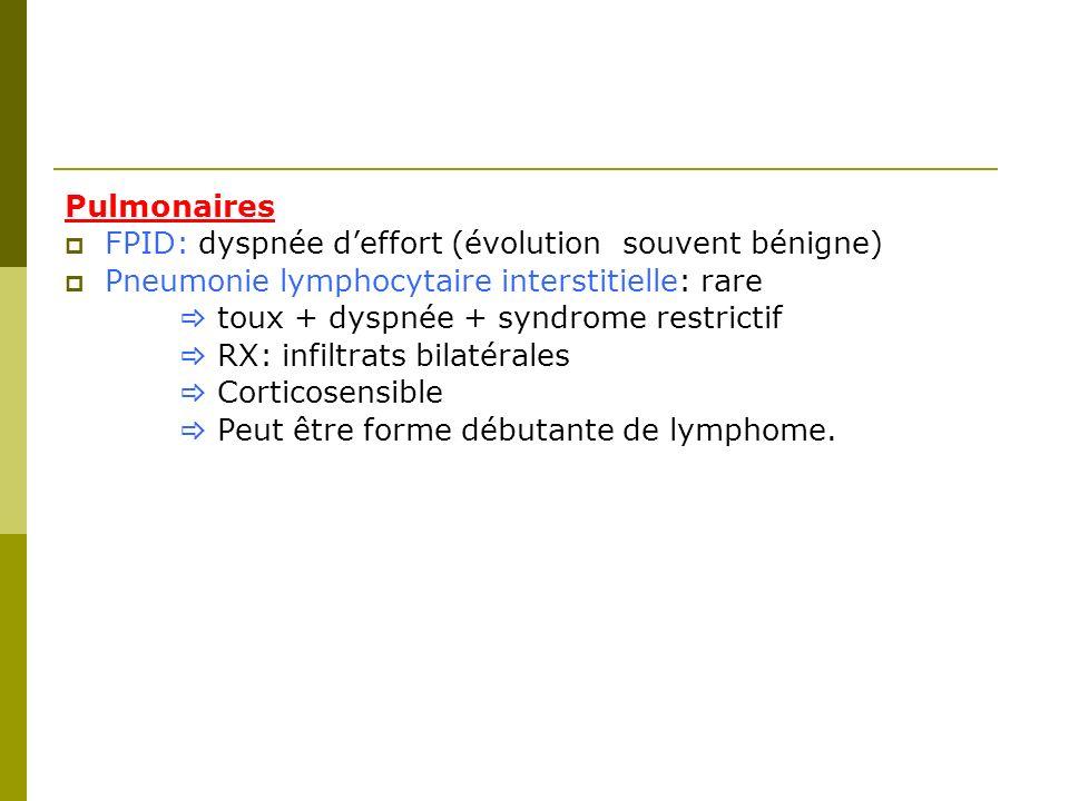 Pulmonaires FPID: dyspnée d'effort (évolution souvent bénigne) Pneumonie lymphocytaire interstitielle: rare.
