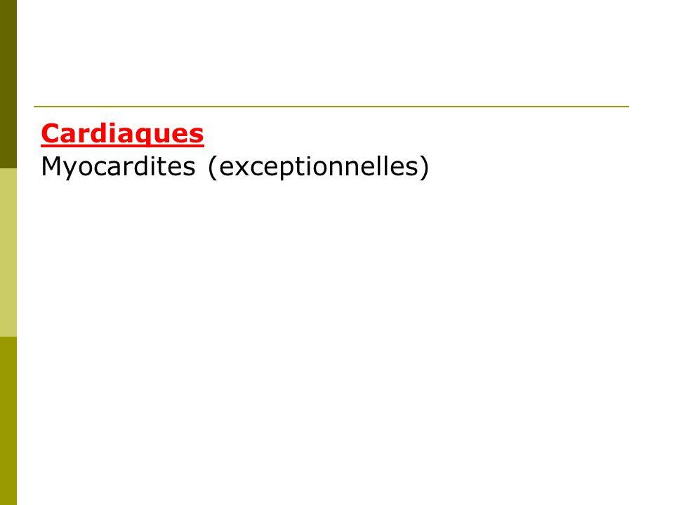 Cardiaques Myocardites (exceptionnelles)