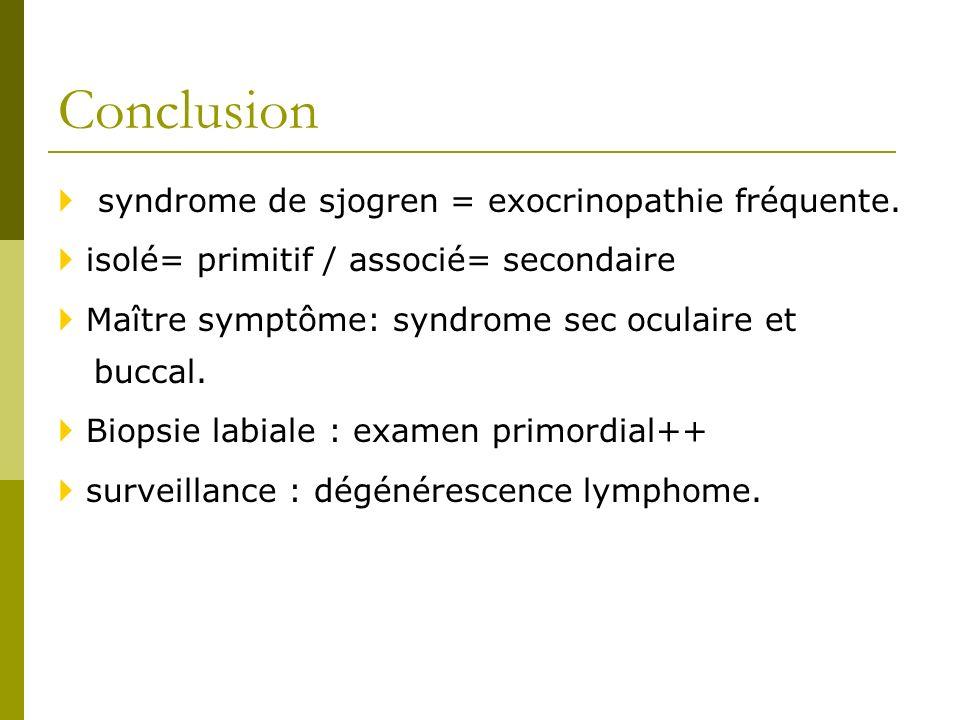 Conclusion  syndrome de sjogren = exocrinopathie fréquente.