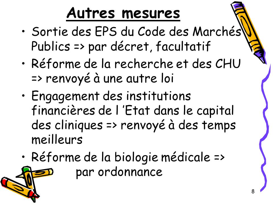 Autres mesures Sortie des EPS du Code des Marchés Publics => par décret, facultatif. Réforme de la recherche et des CHU => renvoyé à une autre loi.