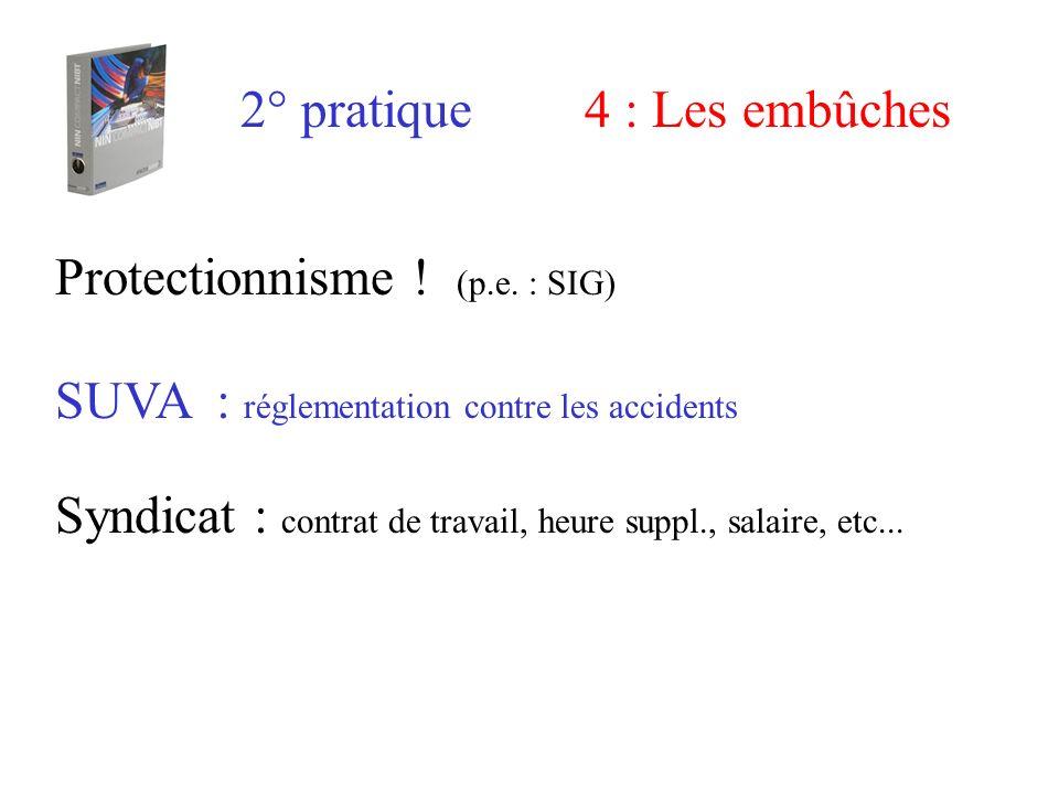 2° pratique 4 : Les embûches. Protectionnisme ! (p.e. : SIG) SUVA : réglementation contre les accidents.
