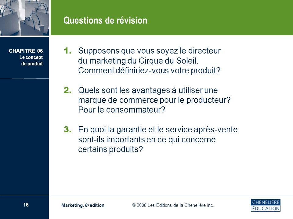 Questions de révision 1. Supposons que vous soyez le directeur du marketing du Cirque du Soleil. Comment définiriez-vous votre produit