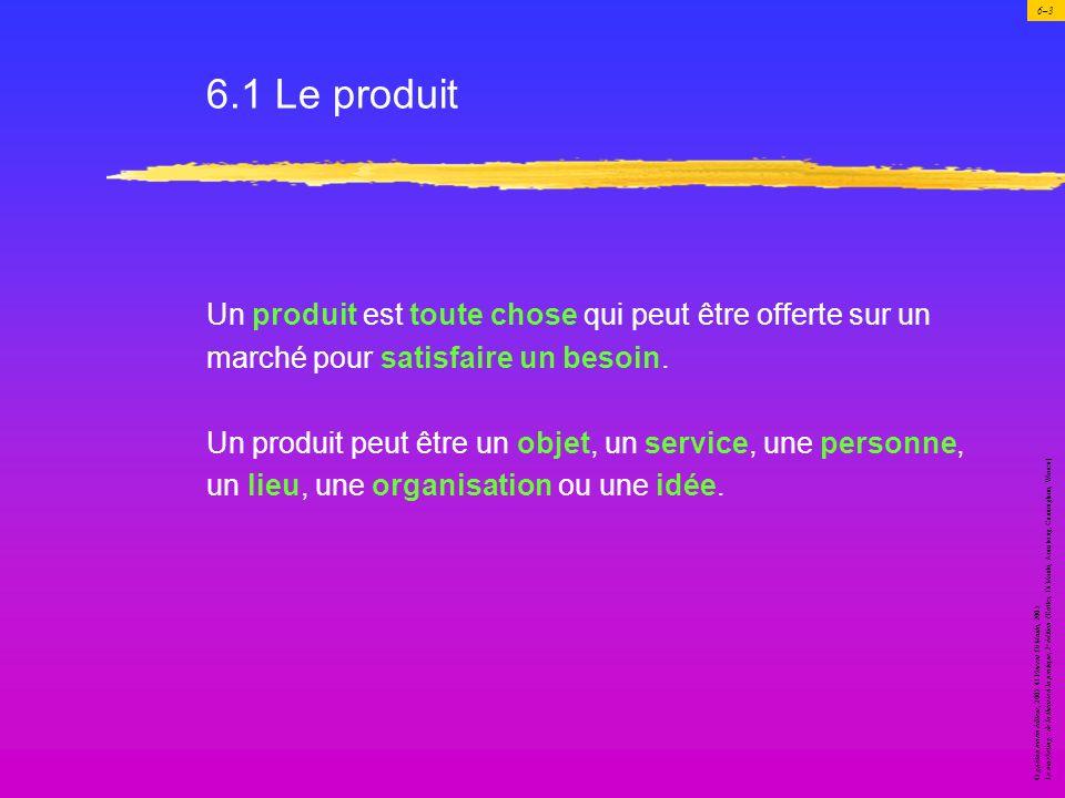 6.1 Le produit Un produit est toute chose qui peut être offerte sur un
