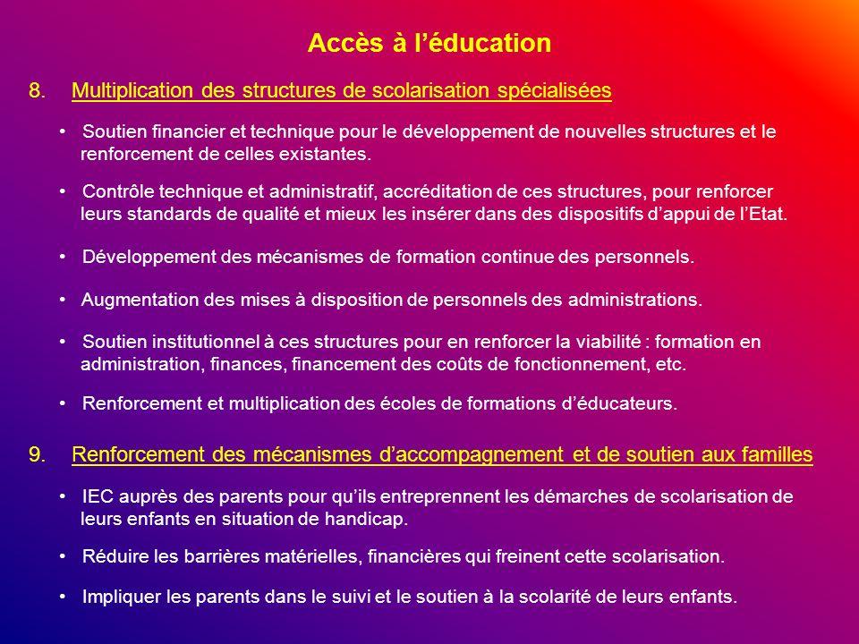 Accès à l'éducation Multiplication des structures de scolarisation spécialisées.