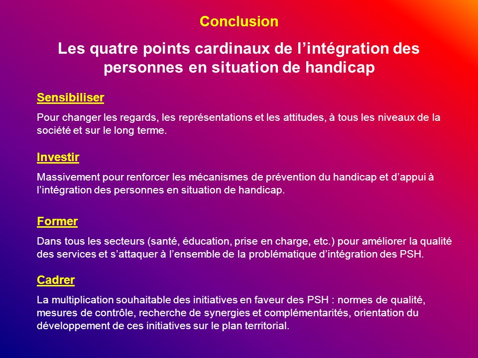 ConclusionLes quatre points cardinaux de l'intégration des personnes en situation de handicap. Sensibiliser.