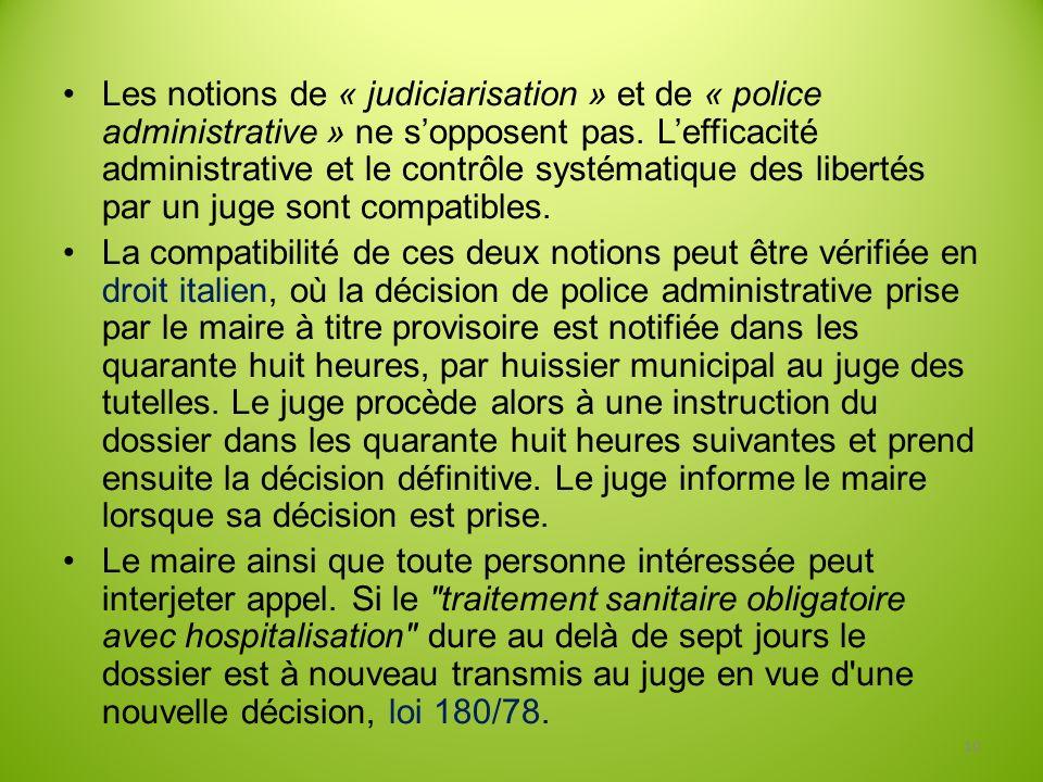 Les notions de « judiciarisation » et de « police administrative » ne s'opposent pas. L'efficacité administrative et le contrôle systématique des libertés par un juge sont compatibles.