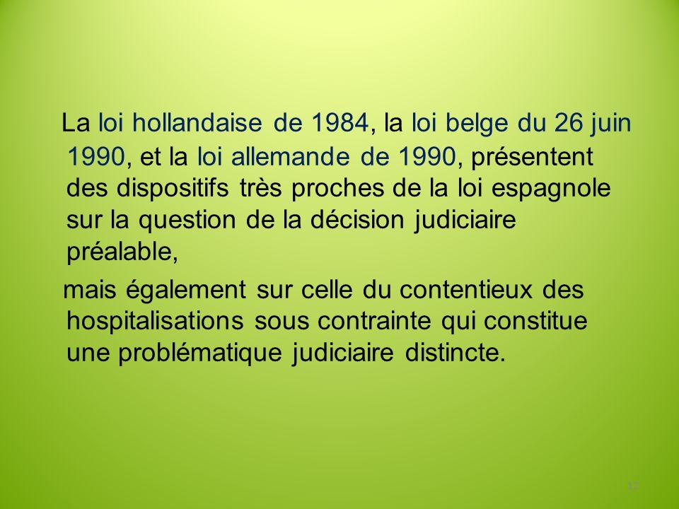 La loi hollandaise de 1984, la loi belge du 26 juin 1990, et la loi allemande de 1990, présentent des dispositifs très proches de la loi espagnole sur la question de la décision judiciaire préalable,