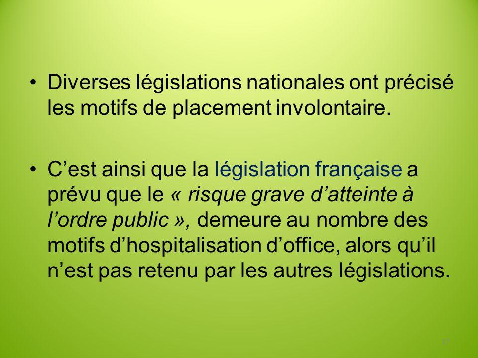 Diverses législations nationales ont précisé les motifs de placement involontaire.