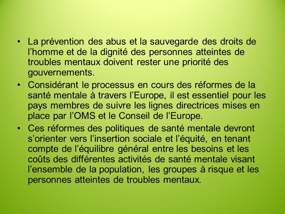 La prévention des abus et la sauvegarde des droits de l'homme et de la dignité des personnes atteintes de troubles mentaux doivent rester une priorité des gouvernements.