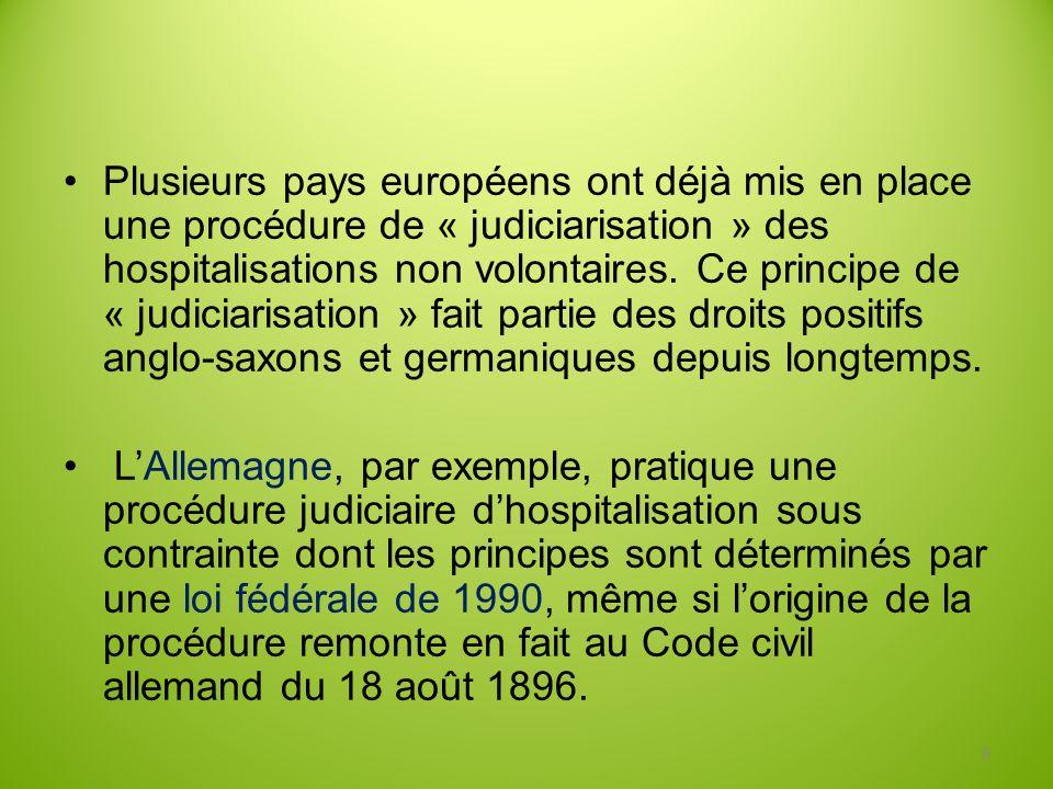 Plusieurs pays européens ont déjà mis en place une procédure de « judiciarisation » des hospitalisations non volontaires. Ce principe de « judiciarisation » fait partie des droits positifs anglo-saxons et germaniques depuis longtemps.