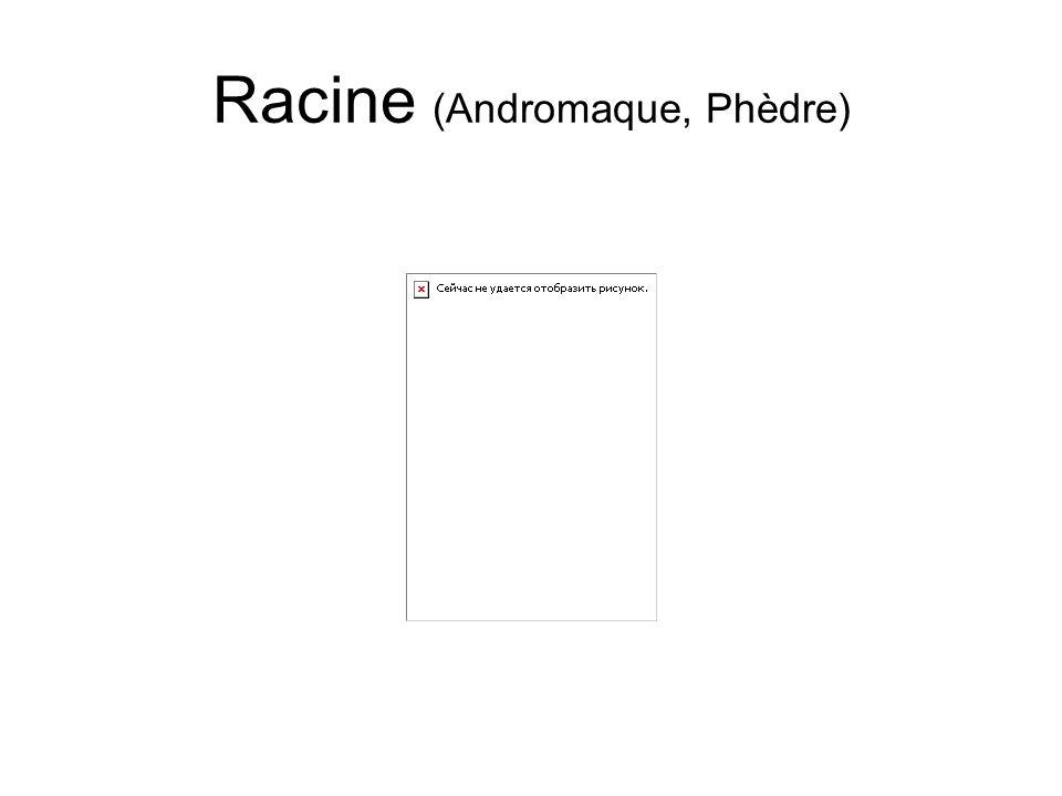 Racine (Andromaque, Phèdre)
