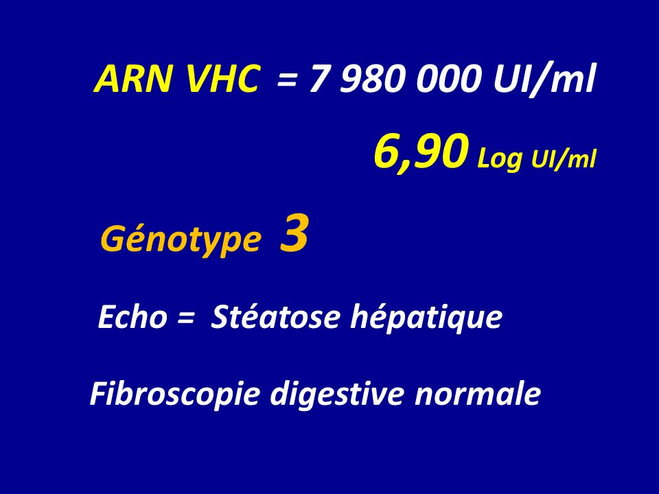 6,90 Log UI/ml Echo = Stéatose hépatique Fibroscopie digestive normale