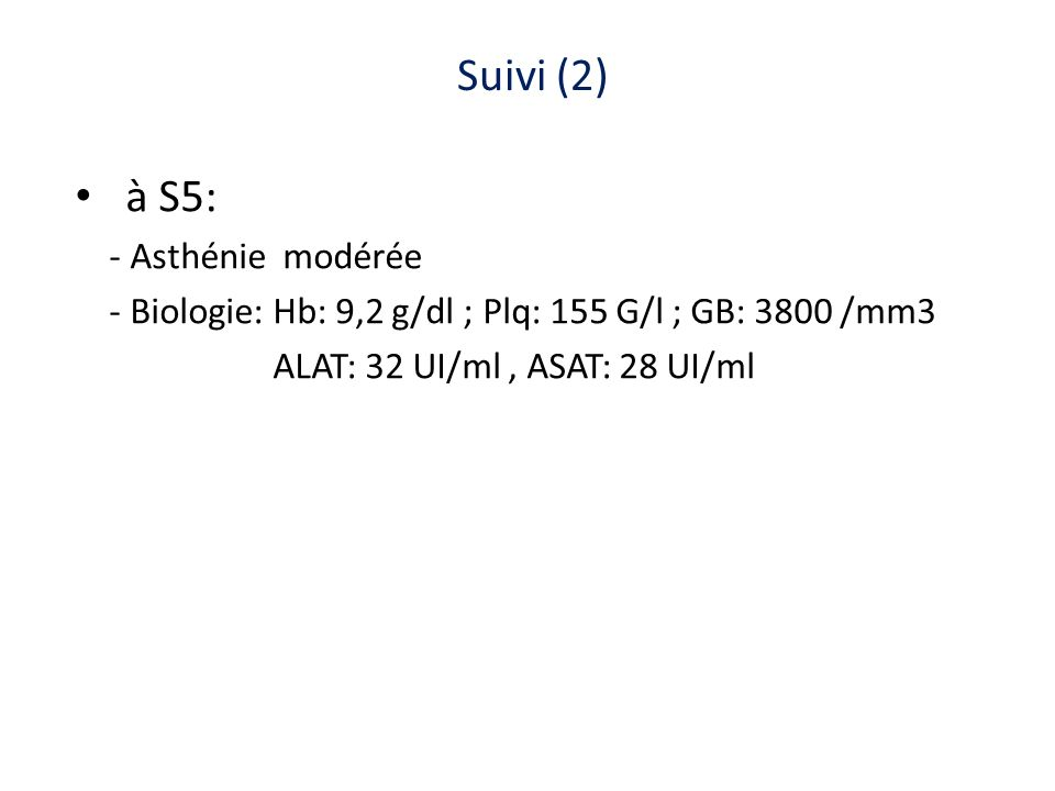 Suivi (2) à S5: - Asthénie modérée
