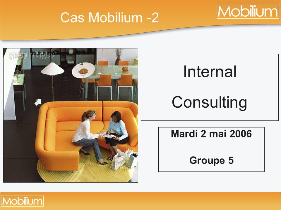 Cas Mobilium -2 Internal Consulting Mardi 2 mai 2006 Groupe 5