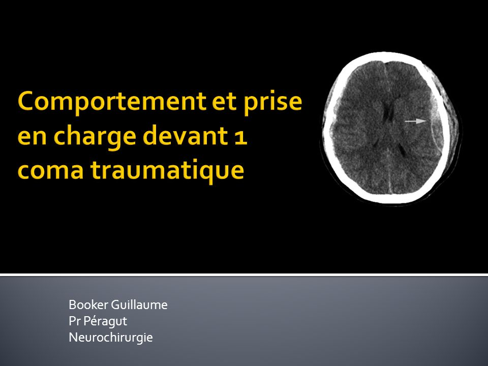 Comportement et prise en charge devant 1 coma traumatique