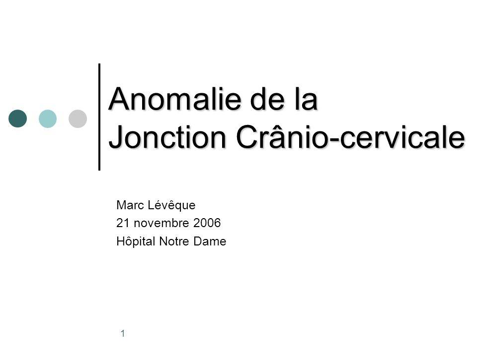 Anomalie de la Jonction Crânio-cervicale