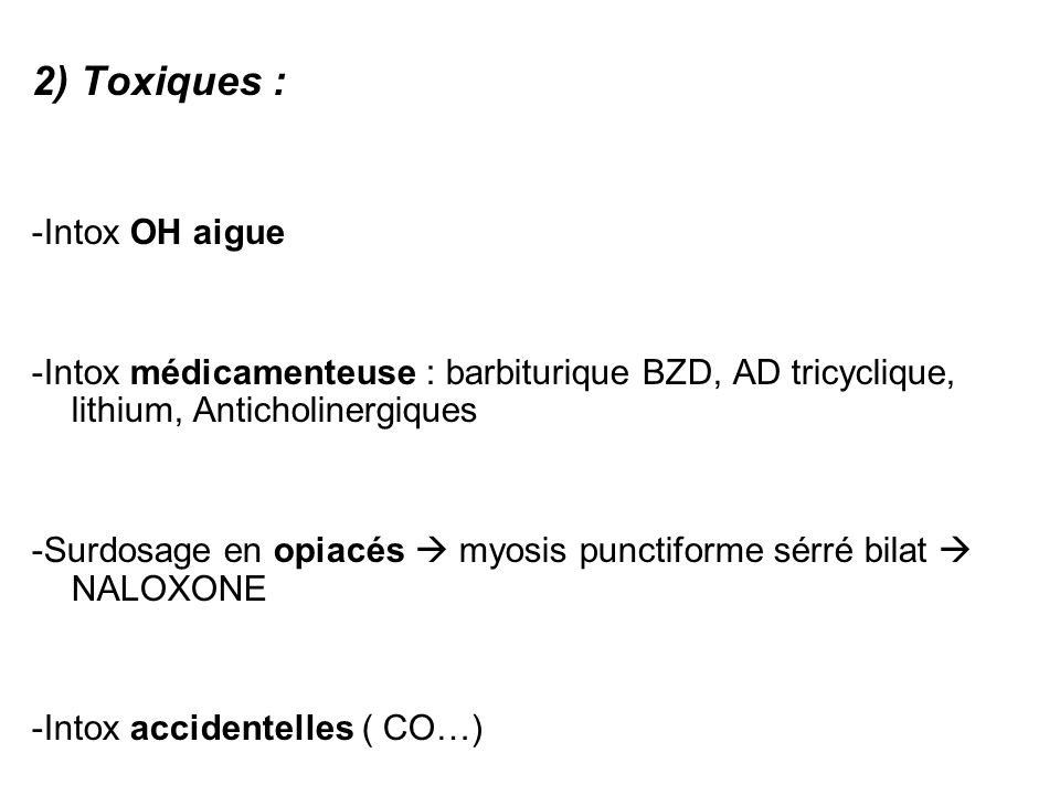 2) Toxiques : -Intox OH aigue
