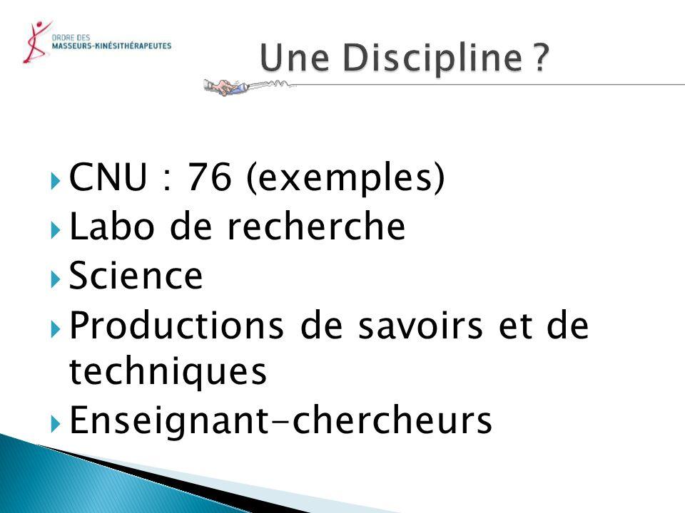 Une Discipline CNU : 76 (exemples) Labo de recherche. Science. Productions de savoirs et de techniques.