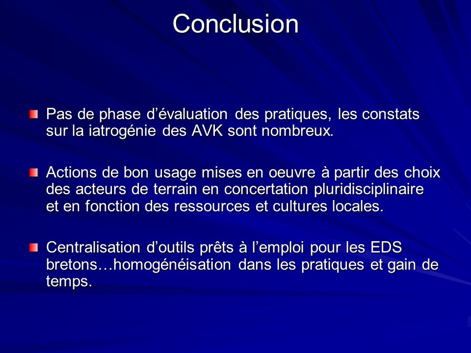 Conclusion Pas de phase d'évaluation des pratiques, les constats sur la iatrogénie des AVK sont nombreux.