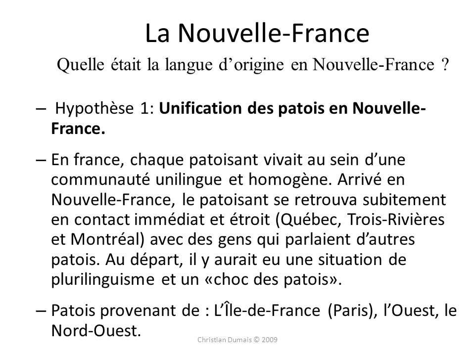 La Nouvelle-France Quelle était la langue d'origine en Nouvelle-France Hypothèse 1: Unification des patois en Nouvelle-France.