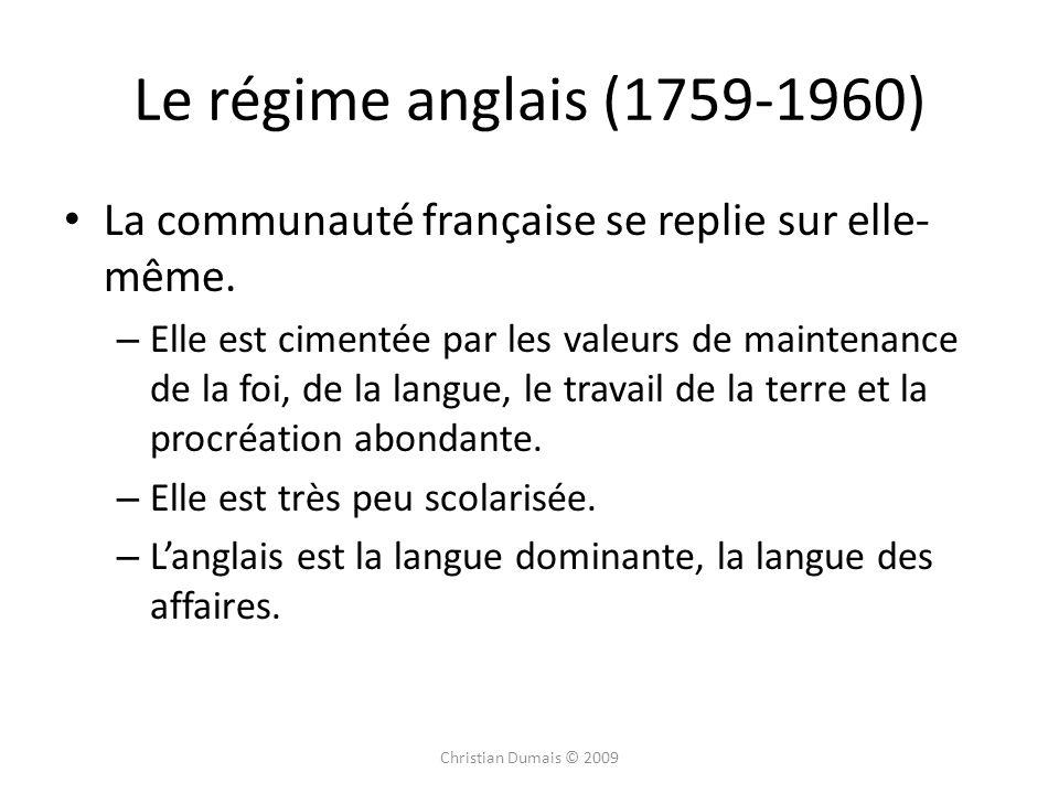 Le régime anglais (1759-1960) La communauté française se replie sur elle-même.