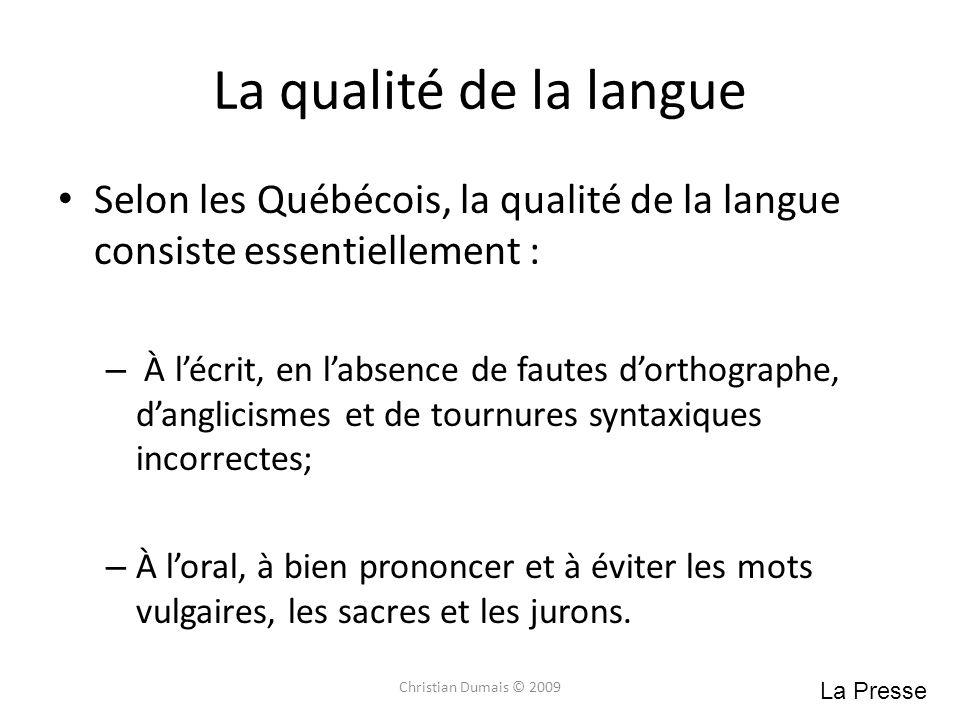 La qualité de la langue Selon les Québécois, la qualité de la langue consiste essentiellement :