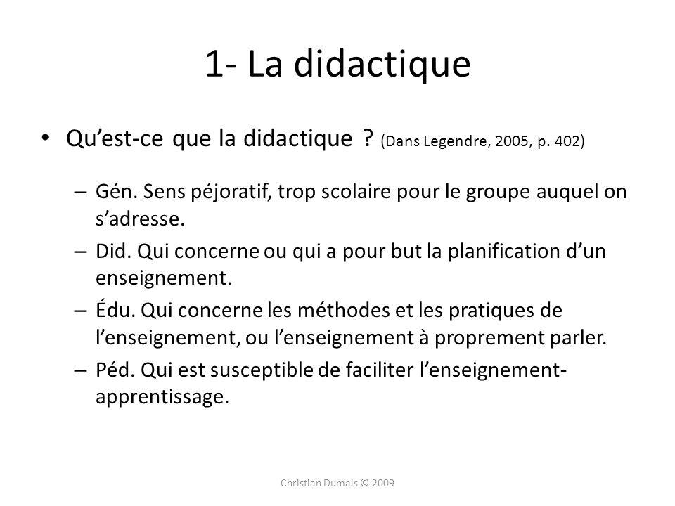 1- La didactique Qu'est-ce que la didactique (Dans Legendre, 2005, p. 402) Gén. Sens péjoratif, trop scolaire pour le groupe auquel on s'adresse.