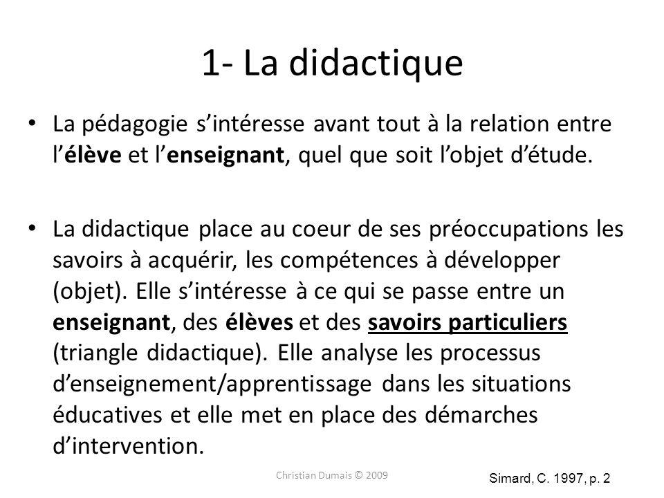 1- La didactiqueLa pédagogie s'intéresse avant tout à la relation entre l'élève et l'enseignant, quel que soit l'objet d'étude.