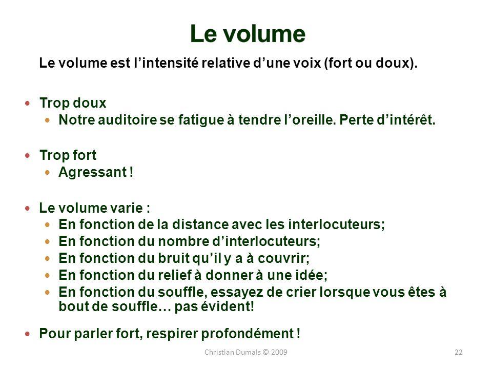 Le volume Le volume est l'intensité relative d'une voix (fort ou doux). Trop doux. Notre auditoire se fatigue à tendre l'oreille. Perte d'intérêt.