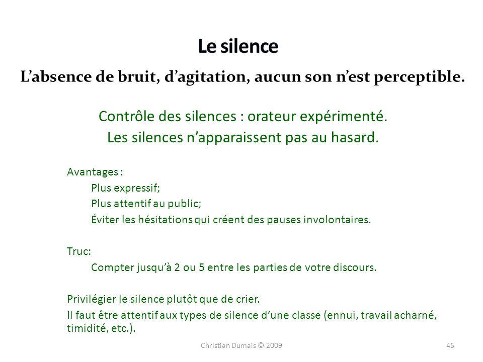 Le silence L'absence de bruit, d'agitation, aucun son n'est perceptible. Contrôle des silences : orateur expérimenté.