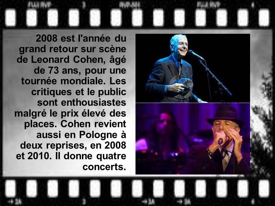 2008 est l année du grand retour sur scène de Leonard Cohen, âgé de 73 ans, pour une tournée mondiale.