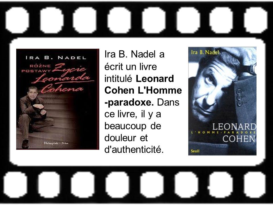 Ira B. Nadel a écrit un livre intitulé Leonard Cohen L Homme -paradoxe