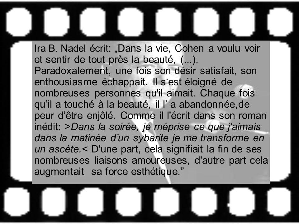 """Ira B.Nadel écrit: """"Dans la vie, Cohen a voulu voir et sentir de tout près la beauté, (...)."""