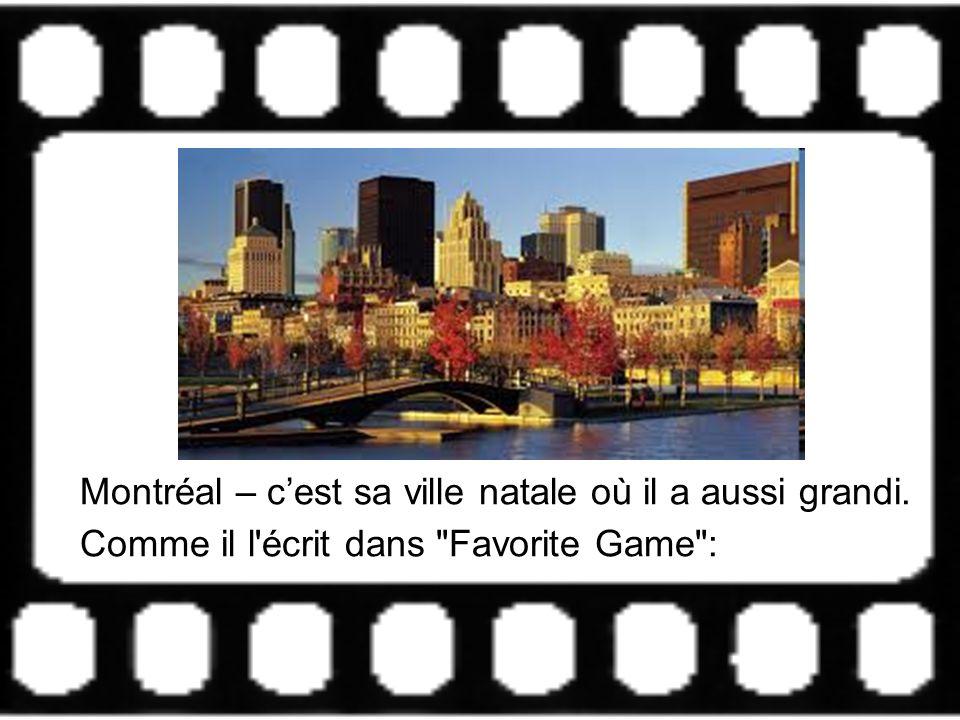 Montréal – c'est sa ville natale où il a aussi grandi
