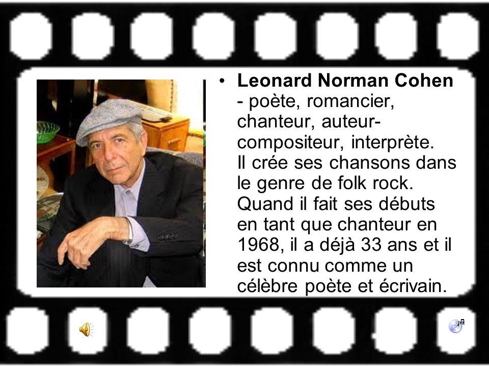 Leonard Norman Cohen - poète, romancier, chanteur, auteur-compositeur, interprète.
