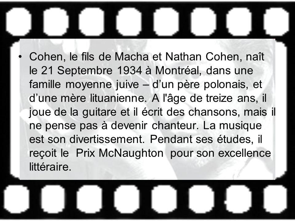 Cohen, le fils de Macha et Nathan Cohen, naît le 21 Septembre 1934 à Montréal, dans une famille moyenne juive – d'un père polonais, et d'une mère lituanienne.