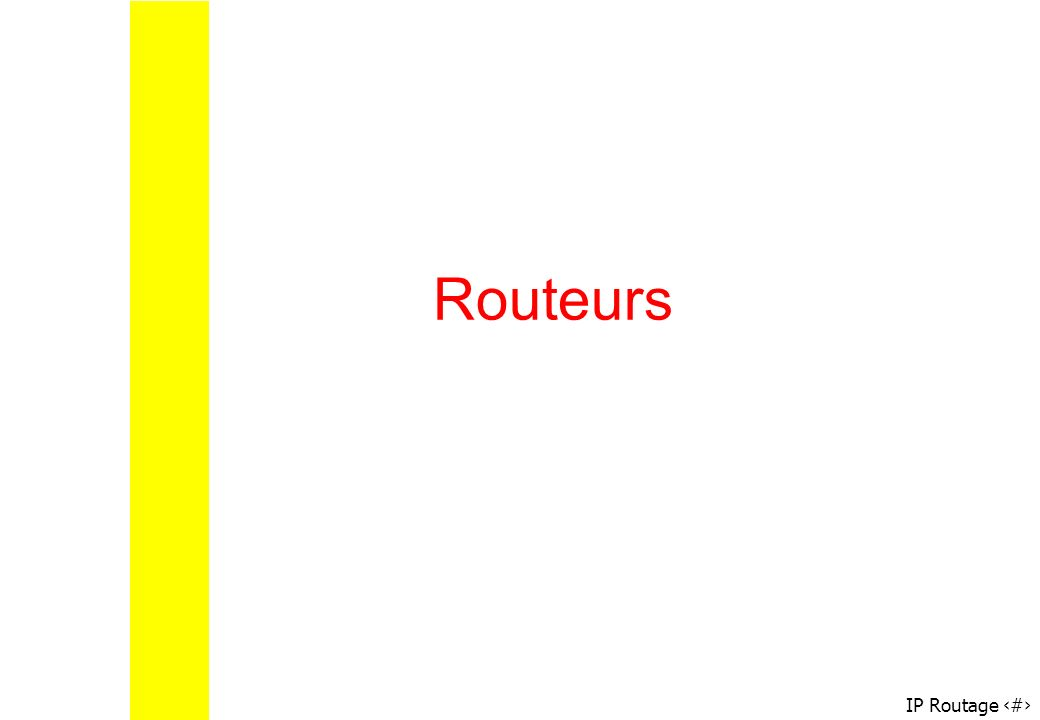 Routeurs Configuration via route, netstat –r Ip-forward