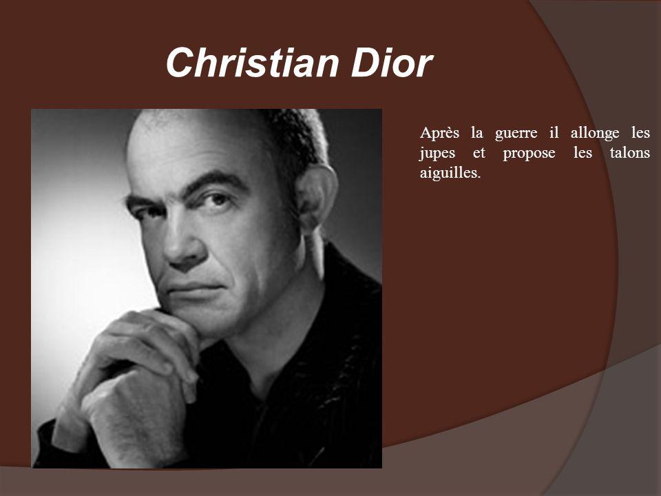 Christian Dior Après la guerre il allonge les jupes et propose les talons aiguilles.