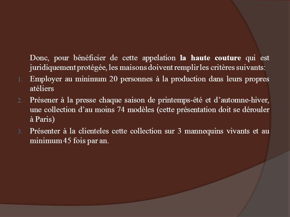 Donc, pour bénéficier de cette appelation la haute couture qui est juridiquement protégée, les maisons doivent remplir les critères suivants: