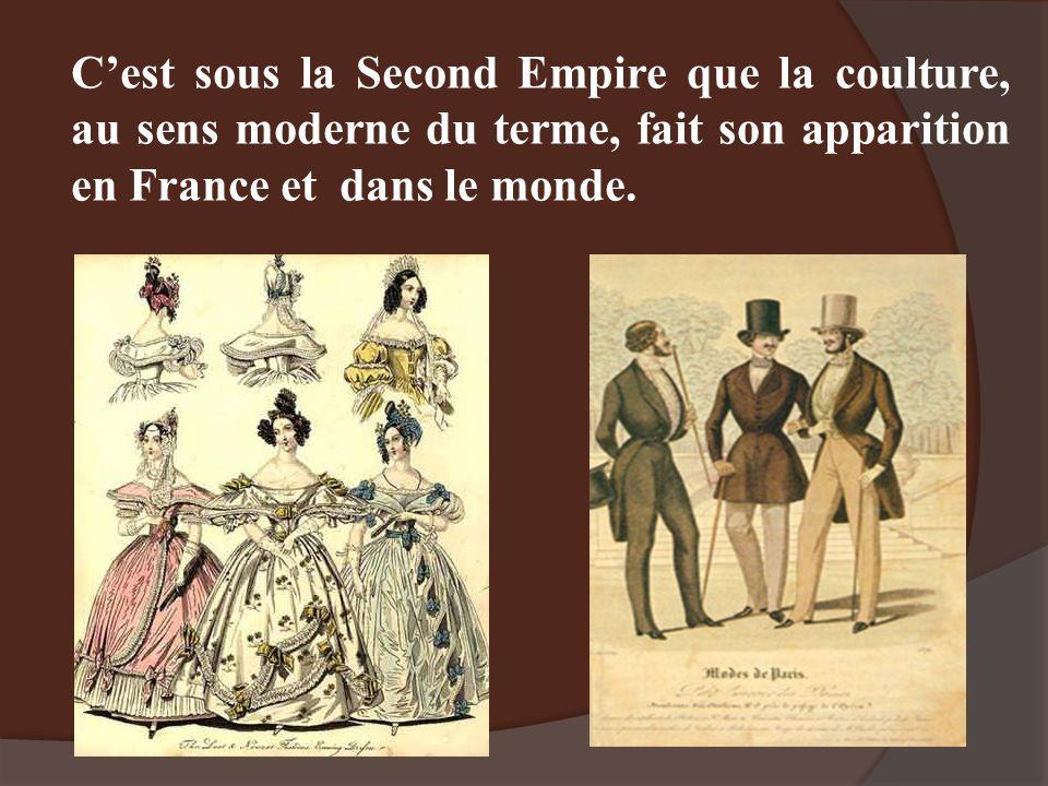 C'est sous la Second Empire que la coulture, au sens moderne du terme, fait son apparition en France et dans le monde.