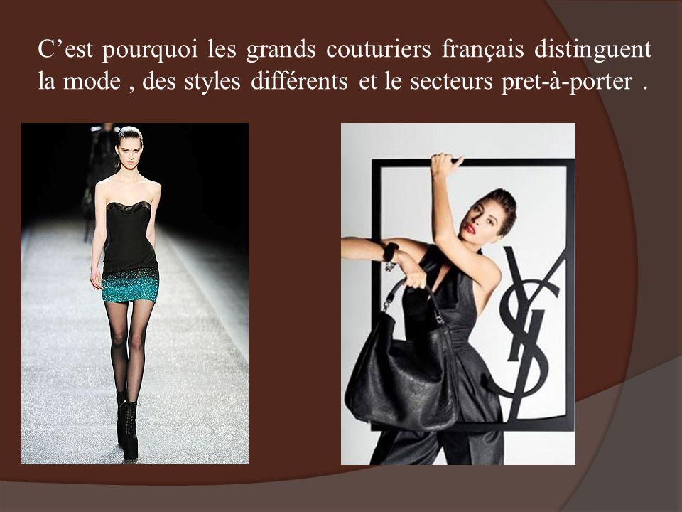 C'est pourquoi les grands couturiers français distinguent la mode , des styles différents et le secteurs pret-à-porter .
