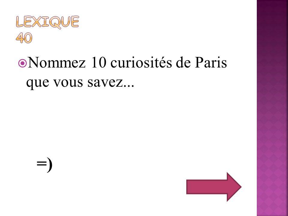 Lexique 40 Nommez 10 curiosités de Paris que vous savez... =)