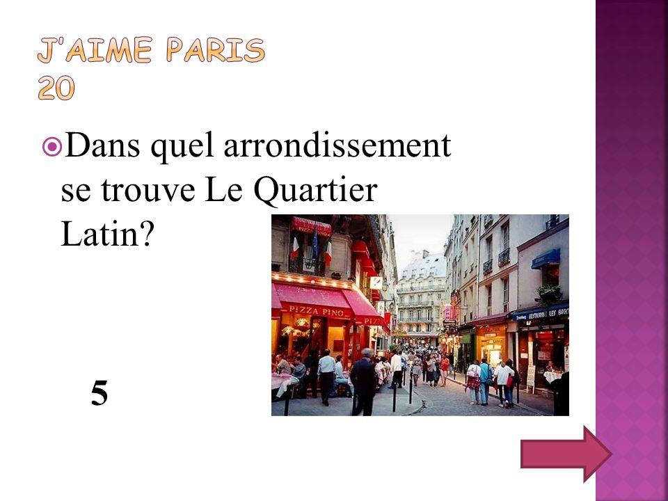 Dans quel arrondissement se trouve Le Quartier Latin