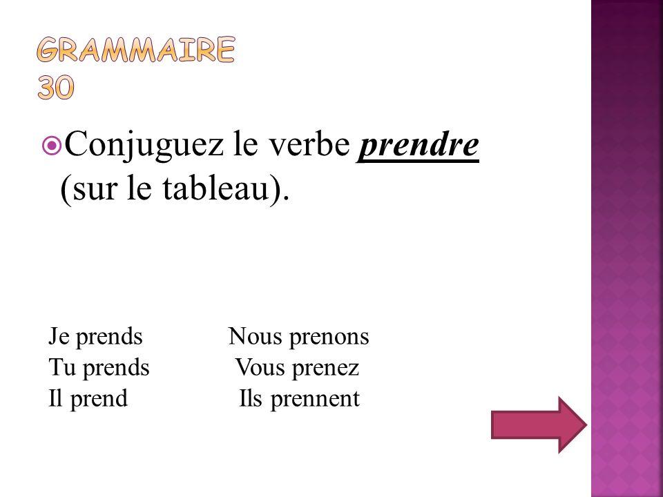 Conjuguez le verbe prendre (sur le tableau).
