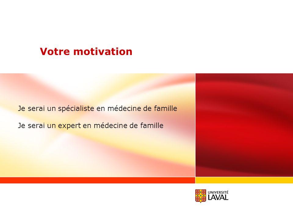 Votre motivation Je serai un spécialiste en médecine de famille